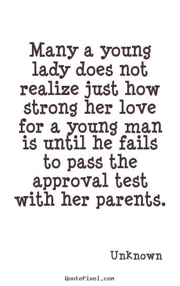 Unknown photo quote - Many a young lady does not realize just how strong her love for a young.. - Love quotes