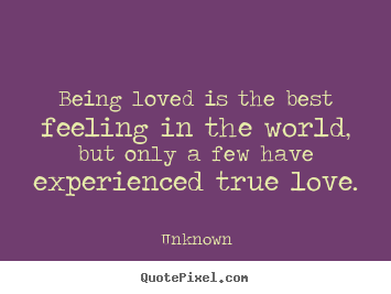 Quotes about love - Being loved is the best feeling in the world, but..