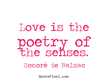 Quotes about love - Love is the poetry of the senses.