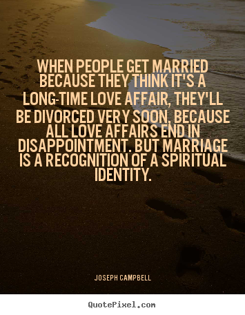 Make custom picture quotes about love - When people get married because they think it's a long-time..