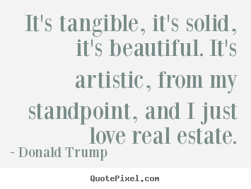 Love quotes - It's tangible, it's solid, it's beautiful. it's..