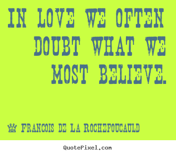 Design custom picture quotes about love - In love we often doubt what we most believe.