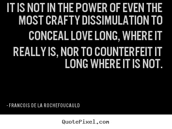 Quotes about love - It is not in the power of even the most crafty dissimulation to conceal..