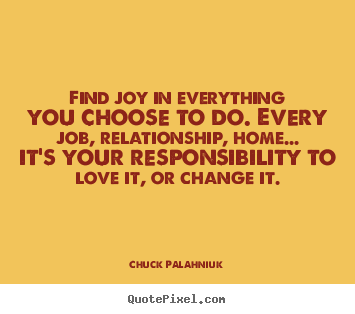 Sayings about love - Find joy in everything you choose to do. every job, relationship,..