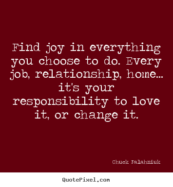 Love quotes - Find joy in everything you choose to do. every job,..