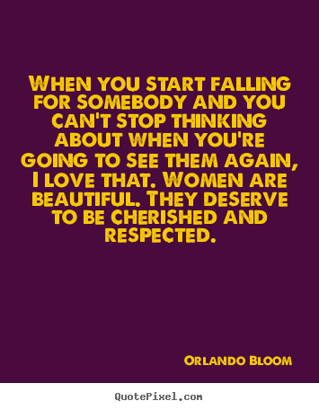 Design picture quotes about love - When you start falling for somebody and you can't stop..