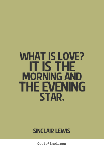 Make personalized picture quote about love - What is love? it is the morning and the evening star.