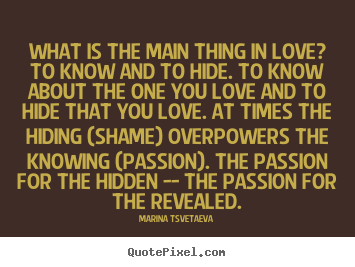 Create custom poster sayings about love - What is the main thing in love? to know and to hide. to know about..