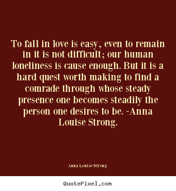 Love quotes - To fall in love is easy, even to remain in it is not difficult;..