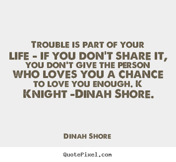 How to design image quotes about love - Trouble is part of your life - if you don't share..