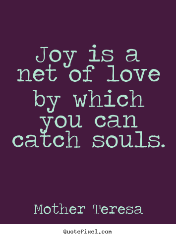 Customize picture quotes about love - Joy is a net of love by which you can catch souls.