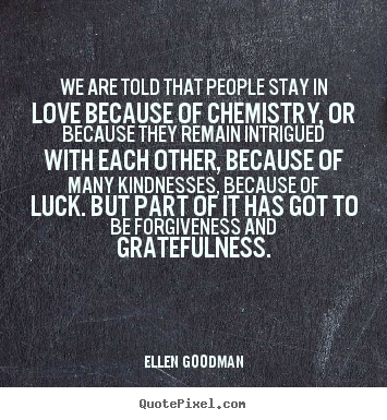 Ellen Goodman picture quotes - We are told that people stay in love because.. - Love quote