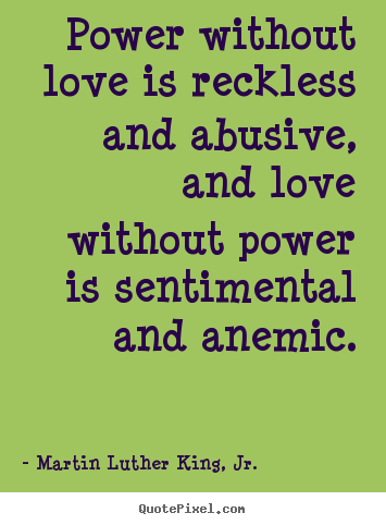 Quotes about love - Power without love is reckless and abusive, and love without..