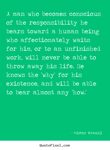 Love quote - A man who becomes conscious of the responsibility he bears toward..