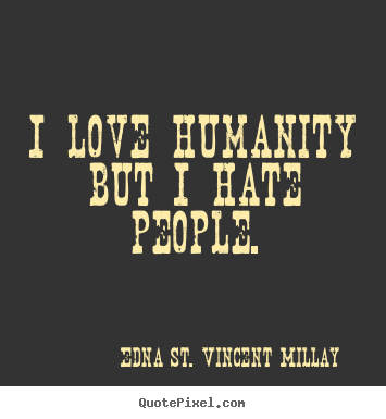 Quotes about love - I love humanity but i hate people.