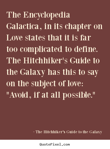 The Hitchhiker's Guide To The Galaxy poster quotes - The encyclopedia galactica, in its chapter.. - Love quotes