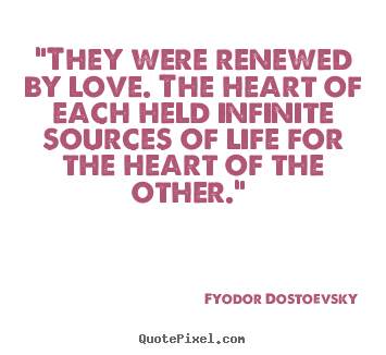"Quotes about love - ""they were renewed by love. the heart of each held infinite.."