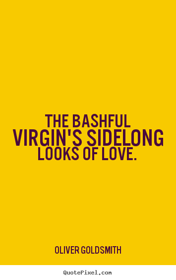 Love quotes - The bashful virgin's sidelong looks of love.