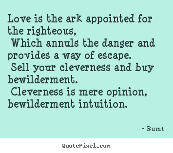Love quotes - Love is the ark appointed for the righteous,..