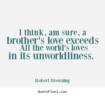 robert browning image quotes i think am sure a brother