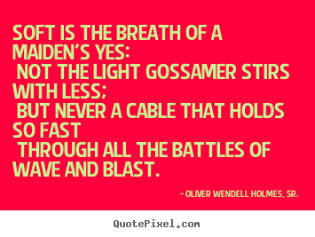 Love quotes - Soft is the breath of a maiden's yes: not the light gossamer..