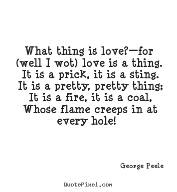 Design custom picture quote about love - What thing is love?—for (well i wot) love is a thing. it is a prick,..