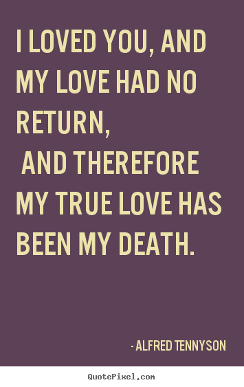 Diy picture quotes about love - I loved you, and my love had no return, and therefore my..