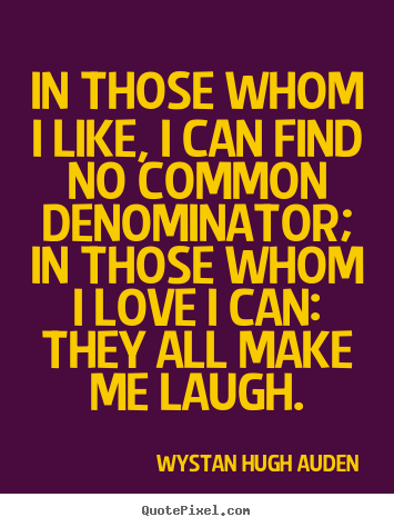 Quotes about love - In those whom i like, i can find no common denominator; in those..
