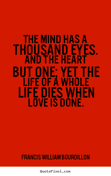 Francis William Bourdillon picture quotes - The mind has a thousand eyes. and the heart but one;.. - Love quote