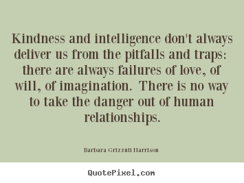 Quote about love - Kindness and intelligence don't always deliver..