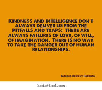 Sayings about love - Kindness and intelligence don't always deliver us from the pitfalls..