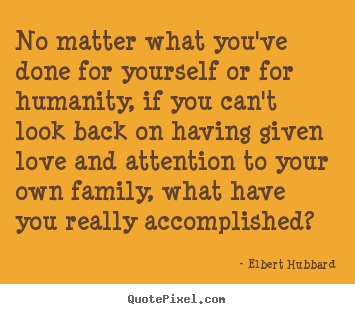 Love quotes - No matter what you've done for yourself or for humanity,..
