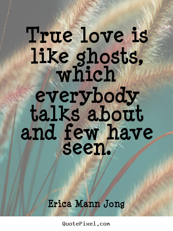 Quote about love - True love is like ghosts, which everybody talks..