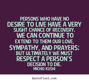Persons who have no desire to live have a very slight chance of.. Michio Kushi  love quote