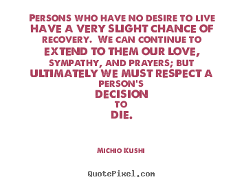 Michio Kushi picture quotes - Persons who have no desire to live have a very.. - Love quotes