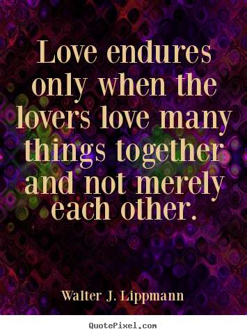 Love quotes - Love endures only when the lovers love many..