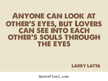 Love quotes - Anyone can look at other's eyes, but lovers..