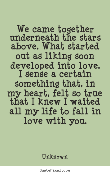We came together underneath the stars above. what.. Unknown greatest love quotes