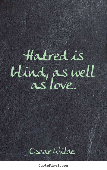 Create graphic picture quotes about love - Hatred is blind, as well as love.