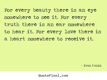 Ivan Panin image quote - For every beauty there is an eye somewhere to see it. for.. - Love quotes