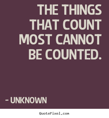 Love quote - The things that count most cannot be counted.