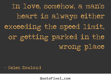 Love quotes - In love, somehow, a man's heart is always either exceeding..
