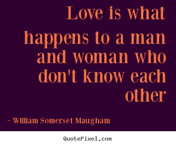 Create image quote about love - Love is what happens to a man and woman who don't know each other