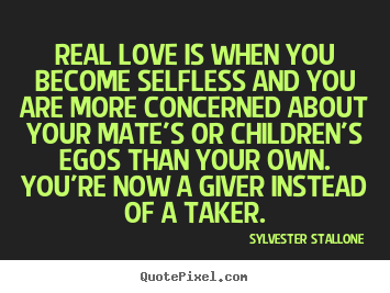 Quotes about love - Real love is when you become selfless and you are more concerned about..
