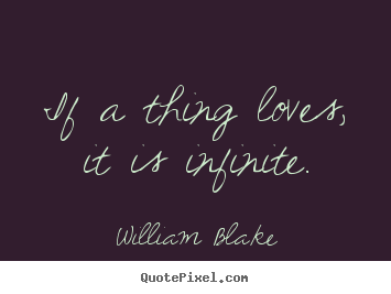 Create picture quote about love - If a thing loves, it is infinite.