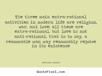 Bertrand Russell image sayings - The three main extra-rational activities in modern life are religion,.. - Love quote