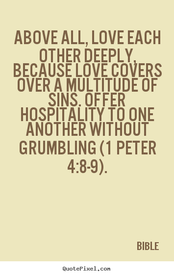 Bible picture quotes - Above all, love each other deeply, because love covers.. - Love quotes
