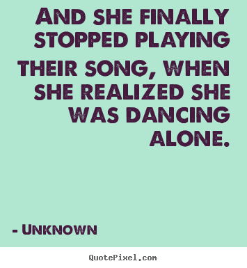 Love quotes - And she finally stopped playing their song, when..