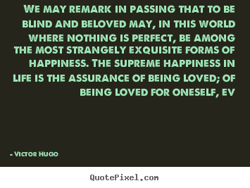 Love quotes - We may remark in passing that to be blind and..