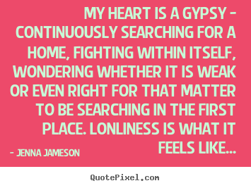 Jenna Jameson picture quotes - My heart is a gypsy - continuously searching for a home, fighting.. - Love quotes